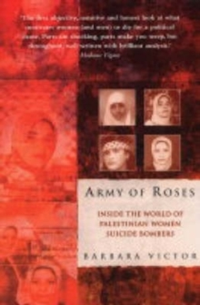 Army of Roses : Inside the World of Palestinian Women Suicide Bombers, Paperback Book