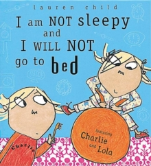 I Am Not Sleepy and I Will Not Go to Bed : Board Book, Hardback Book