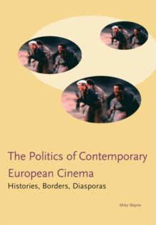 Politics in Contemporary European Cinema : Histories, Borders, Diasporas, Paperback