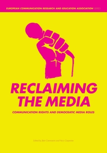 Reclaiming the Media : Communication Rights and Democratic Media Roles, Paperback Book