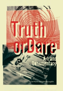 Truth or Dare : Art and Documentary, Paperback