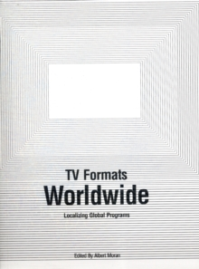 TV Formats Worldwide : Localising Global Programs, Paperback Book