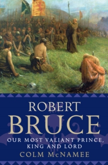 Robert Bruce : Our Most Valiant Prince, King and Lord, Paperback