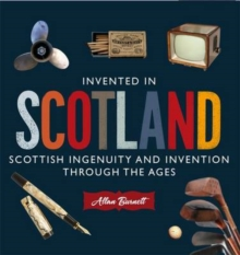 Invented in Scotland : Scottish Ingenuity and Invention Throughout the Ages, Paperback Book