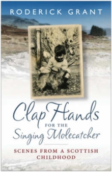 Clap Hands for the Singing Molecatcher : Scenes from a Scottish Childhood, Paperback