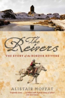 The Reivers : The Story of the Border Reivers, Paperback Book