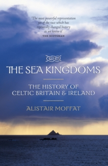The Sea Kingdoms : The History of Celtic Britain and Ireland, Paperback Book