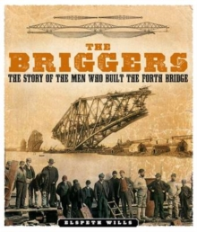 The Briggers : The Story of the Men Who Built the Forth Bridge, Paperback