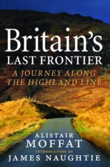 Britain's Last Frontier : A Journey Along the Highland Line, Hardback