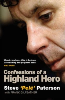 Steve Pele Paterson : Confessions of a Highland Hero, Paperback Book