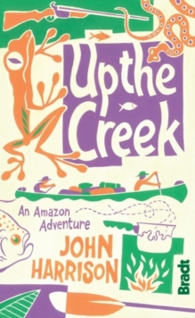 Up the Creek : An Amazon Adventure, Paperback