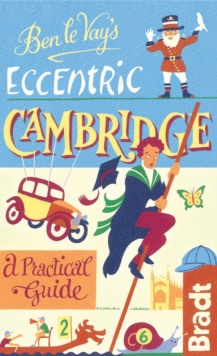 Ben Le Vay's Eccentric Cambridge : A Practical Guide, Hardback