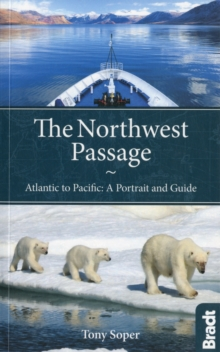 The Northwest Passage : Atlantic to Pacific - a Portrait and Guide, Paperback