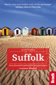Suffolk (Slow Travel) : Local, Characterful Guides to Britain's Special Places, Paperback