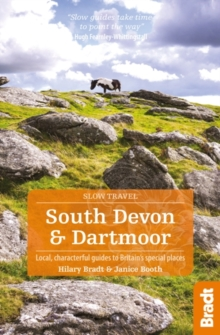 South Devon & Dartmoor (Slow Travel) : Local, Characterful Guides to Britain's Special Places, Paperback