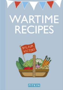 Wartime Recipes : A Collection of Recipes from the War Years, Paperback Book