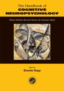 The Handbook of Cognitive Neuropsychology : What Deficits Reveal About the Human Mind, Paperback