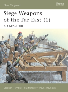 Siege Weapons of the Far East : AD 612-1300 v. 1, Paperback