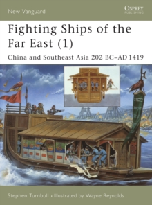 Fighting Ships of the Far East : China and Southeast Asia 202 BC-AD 1419 v.1, Paperback Book