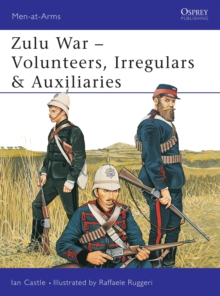 Zulu Wars : Volunteers, Irregulars and Auxiliaries, Paperback