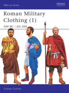 Roman Military Clothing : 100 BC - AD 200 Vol 1, Paperback