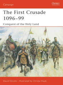 The First Crusade 1096-99 : Conquest of the Holy Land, Paperback