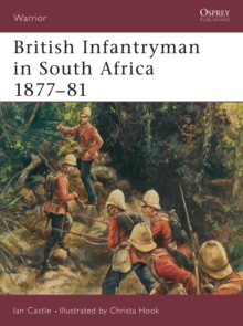 British Infantryman in South Africa 1877-81 : The Anglo-Zulu and Transvaal Wars, Paperback Book