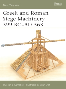 Greek and Roman Siege Machinery 399 BC-AD 363, Paperback Book