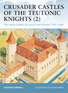 Crusader Castles of the Teutonic Knights (2) : Baltic Stone Castles 1184-1560, Paperback
