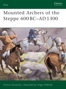 Mounted Archers of the Steppe : 600 BC- AD 1300, Paperback Book