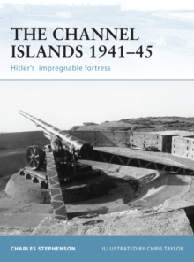 Fortifications of the Channel Islands 1941-45 : Hitler's Impregnable Fortress, Paperback