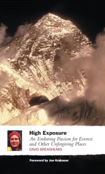 High Exposure : An Enduring Passion for Everest and Other Unforgiving Places, Paperback