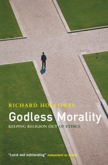 Godless Morality : Keeping Religion out of Ethics, Paperback