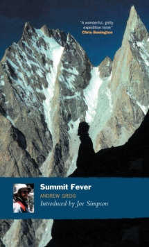 Summit Fever : An Armchair Climber's Initiation to Glencoe, Mortal Terror and the Himalayan Matterhorn, Paperback
