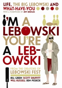 I'm a Lebowski, You're a Lebowski : Life, The Big Lebowski, and What-have-you, Paperback Book