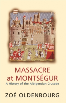 Massacre at Montsegur : A History of the Albigensian Crusade, Paperback