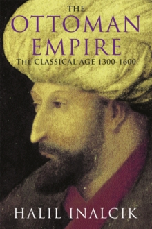 The Ottoman Empire: The Classical Age 1300-1600, Paperback