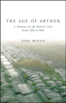 The Age of Arthur : A History of the British Isles, Paperback