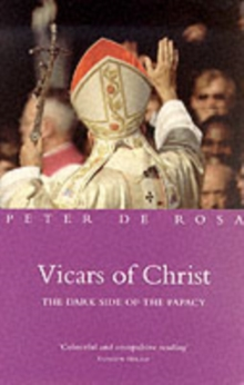 Vicars of Christ : The Dark Side of the Papacy, Paperback Book