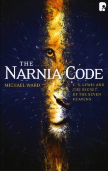 The Narnia Code : C.S Lewis and the Secret of the Seven Heavens, Paperback