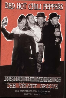 Red Hot Chili Peppers: Inside the Veins of the Velvet Glove : The Unauthorised Biography, Paperback