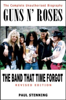 Guns N' Roses : The Band That Time Forgot - the Complete Unauthorised Biography, Paperback