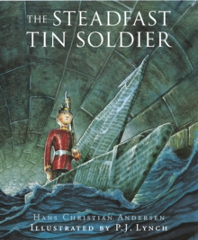The Steadfast Tin Soldier : A Retelling of Hans Christian Andersen's Tale, Paperback