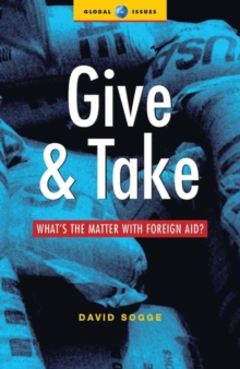 Give and Take : What's the Matter with Foreign Aid?, Paperback Book