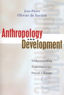 Anthropology and Development : Understanding Contemporary Social Change, Paperback