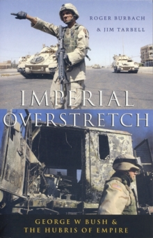 Imperial Overstretch : George W. Bush and the Hubris of Empire, Paperback Book