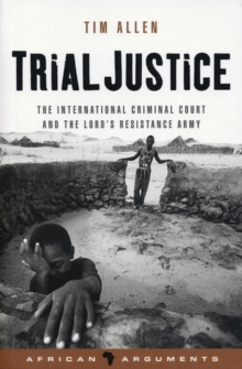 Trial Justice : The International Criminal Court and the Lord's Resistance Army Volume 2, Paperback