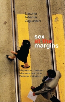 Sex at the Margins : Migration, Labour Markets and the Rescue Industry, Paperback