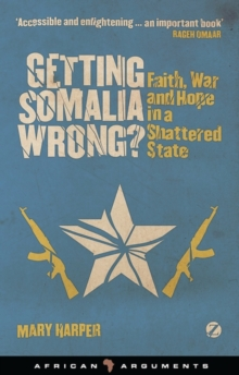 Getting Somalia Wrong? : Faith, War and Hope in a Shattered State, Paperback