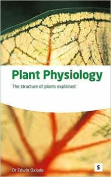 Plant Physiology : The Structure of Plants Explained, Paperback